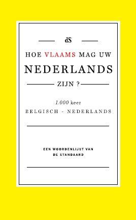 Woordenboeken - Hoe Vlaams mag uw Nederlands zijn?